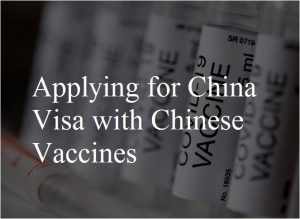 Applying for China Visa with Chinese Vaccines – NO PU letter