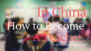 How to be an English Teacher in China – Base in Shanghai